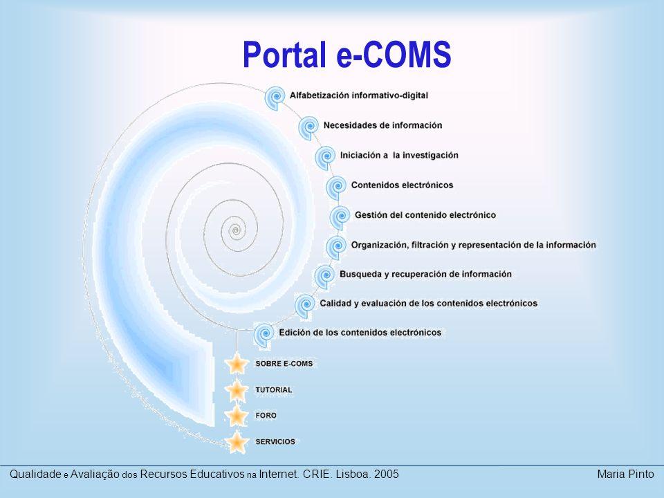 Portal e-COMS Qualidade e Avaliação dos Recursos Educativos na Internet. CRIE. Lisboa. 2005 Maria Pinto