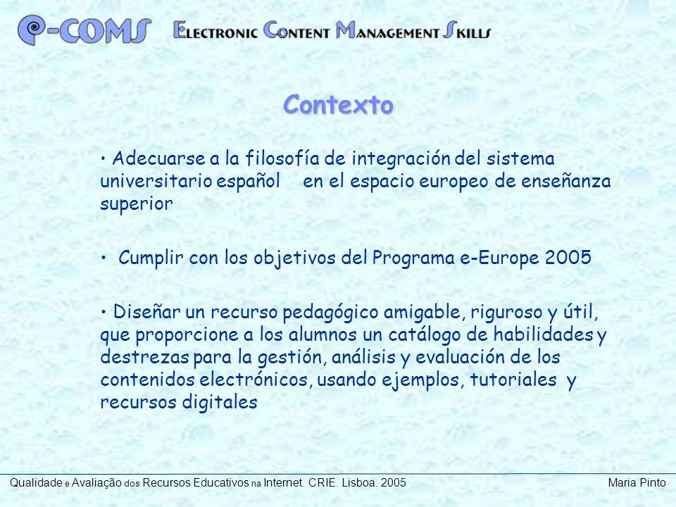 Contexto Adecuarse a la filosofía de integración del sistema universitario español en el espacio europeo de enseñanza superior Cumplir con los objetiv