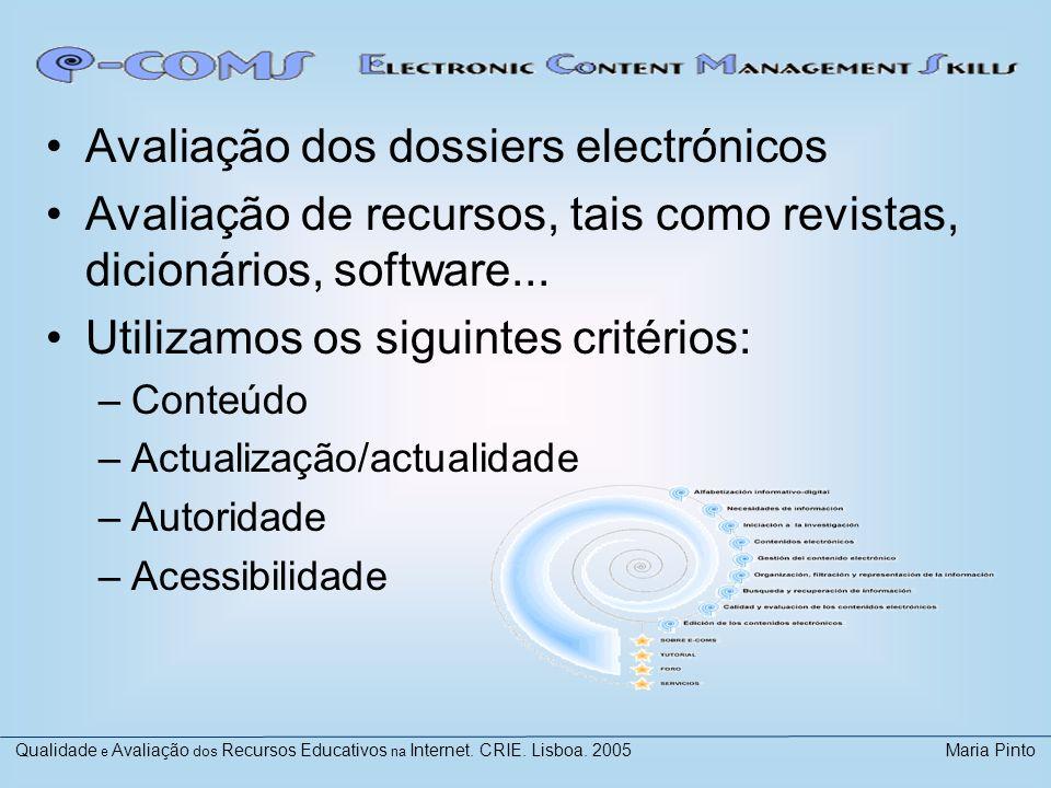 Avaliação dos dossiers electrónicos Avaliação de recursos, tais como revistas, dicionários, software... Utilizamos os siguintes critérios: –Conteúdo –