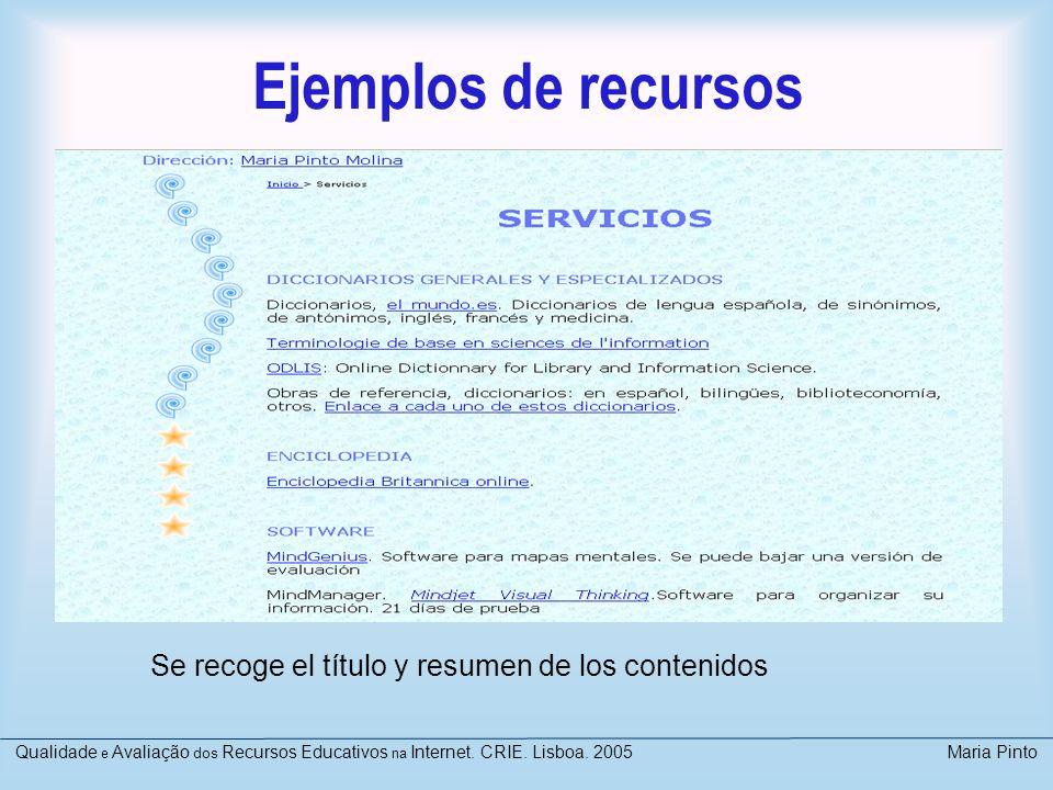 Ejemplos de recursos Se recoge el título y resumen de los contenidos Qualidade e Avaliação dos Recursos Educativos na Internet. CRIE. Lisboa. 2005 Mar