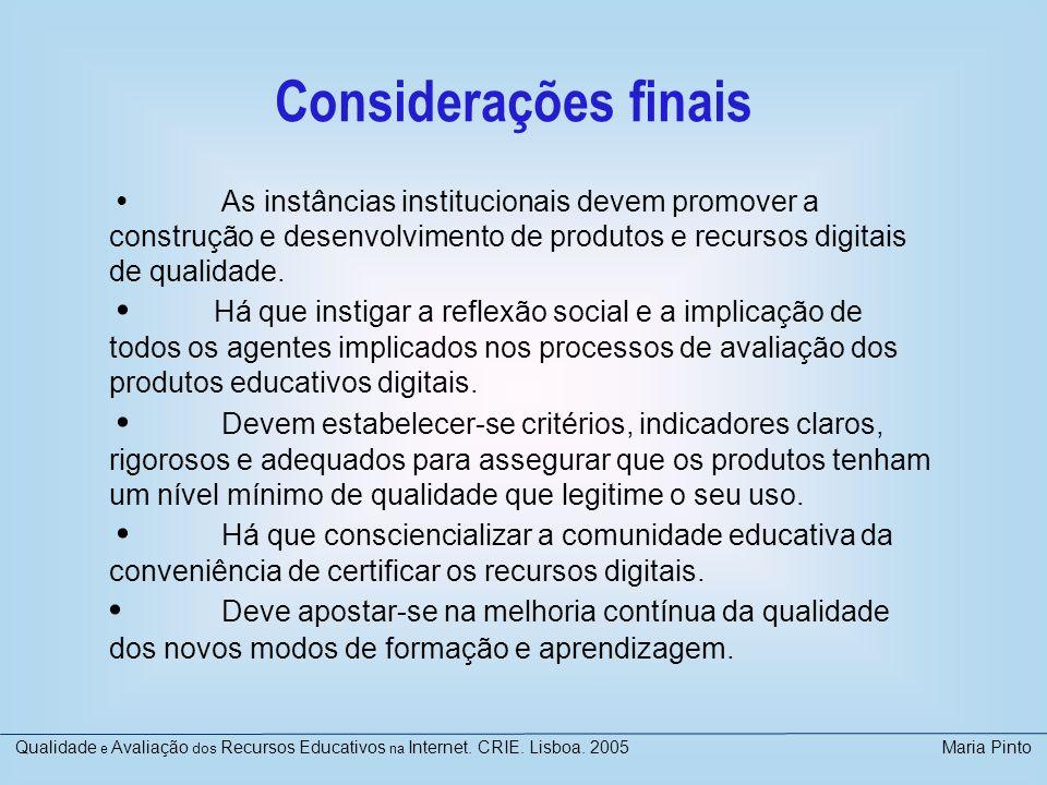 Considerações finais As instâncias institucionais devem promover a construção e desenvolvimento de produtos e recursos digitais de qualidade. Há que i
