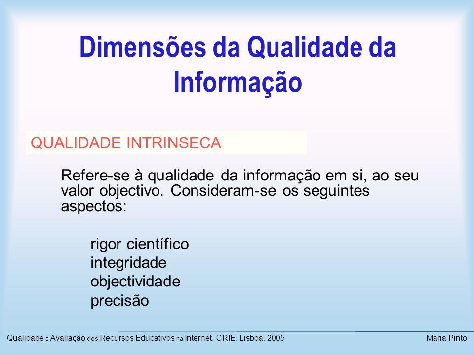Dimensões da Qualidade da Informação Refere-se à qualidade da informação em si, ao seu valor objectivo. Consideram-se os seguintes aspectos: rigor cie