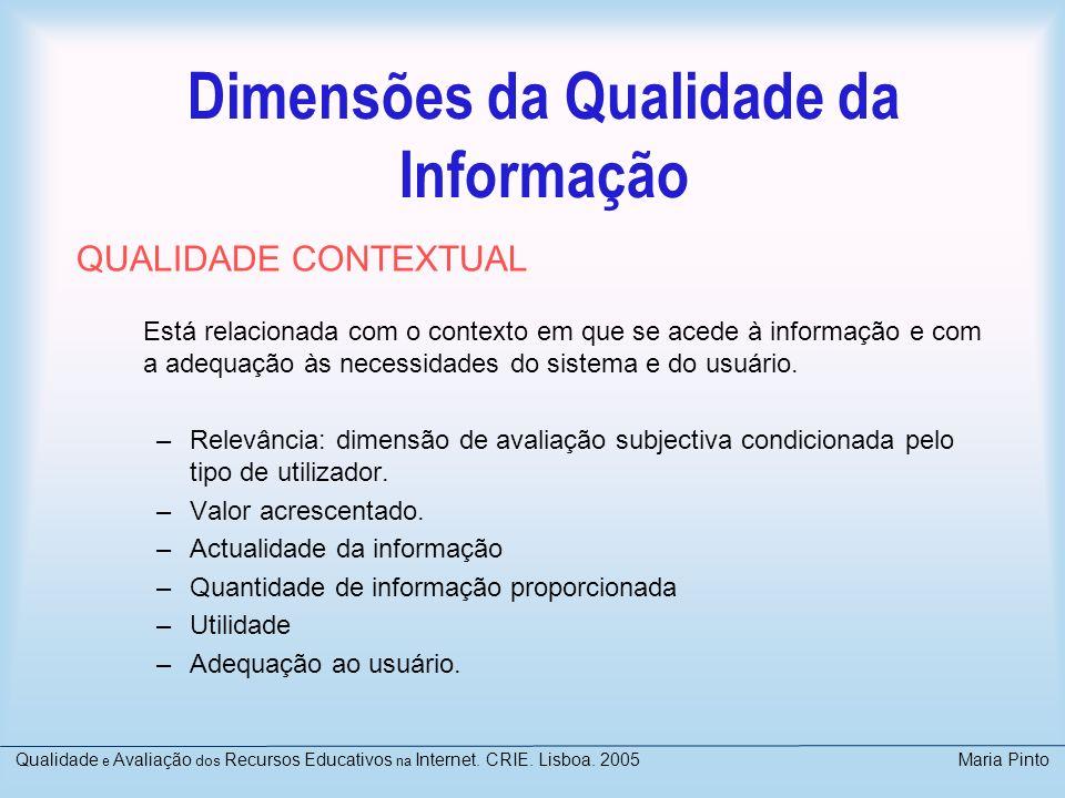 Dimensões da Qualidade da Informação Refere-se à estrutura e aos restantes aspectos técnicos: –Tipo de formato –Claridade –Concisão –Compatibilidade –Design –Flexibilidade Qualidade e Avaliação dos Recursos Educativos na Internet.