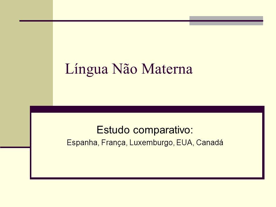 Língua Não Materna Estudo comparativo: Espanha, França, Luxemburgo, EUA, Canadá