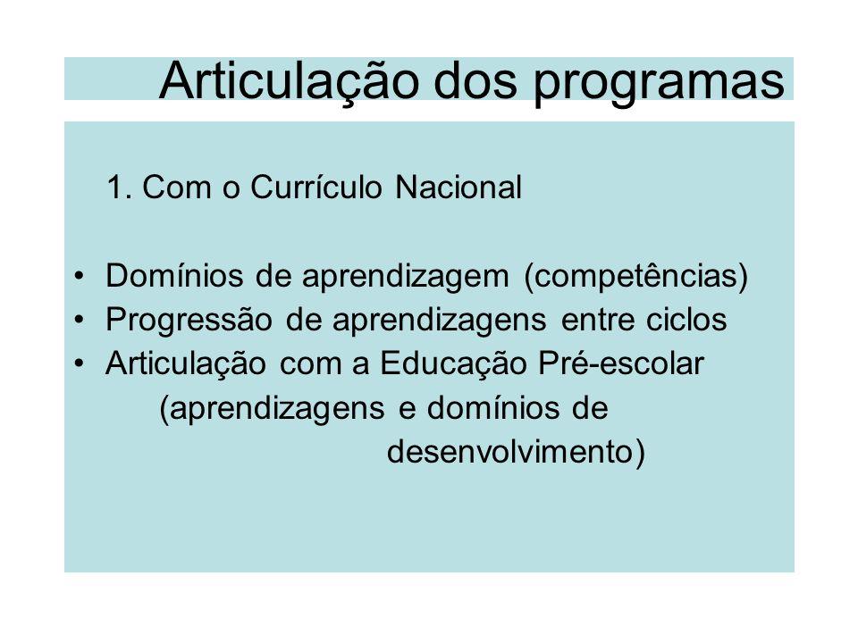 Articulação dos programas 1. Com o Currículo Nacional Domínios de aprendizagem (competências) Progressão de aprendizagens entre ciclos Articulação com