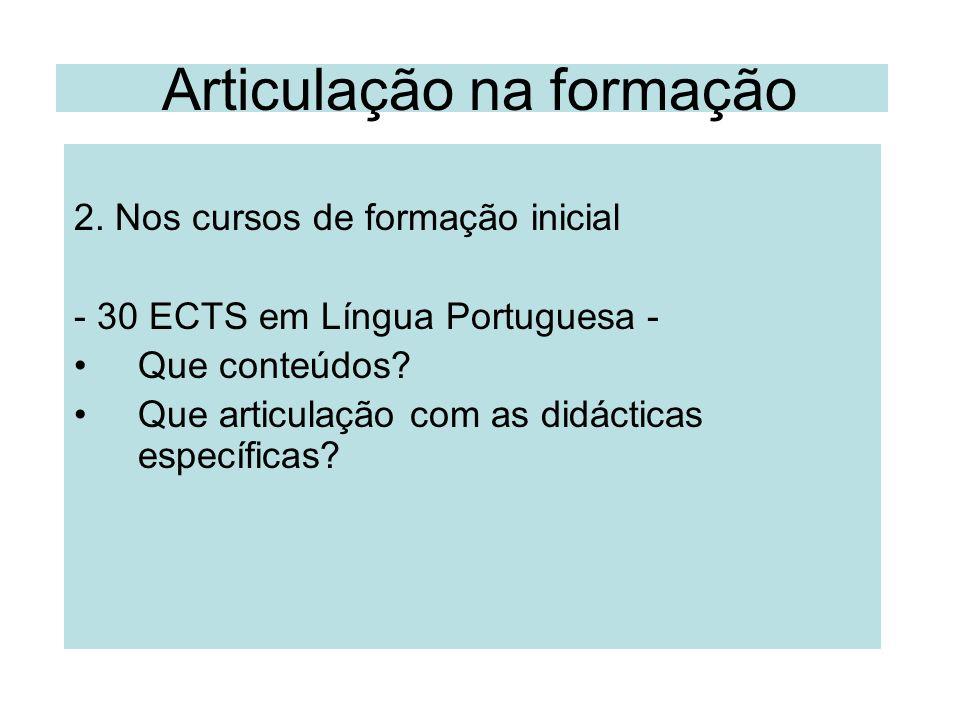 Articulação na formação 2. Nos cursos de formação inicial - 30 ECTS em Língua Portuguesa - Que conteúdos? Que articulação com as didácticas específica