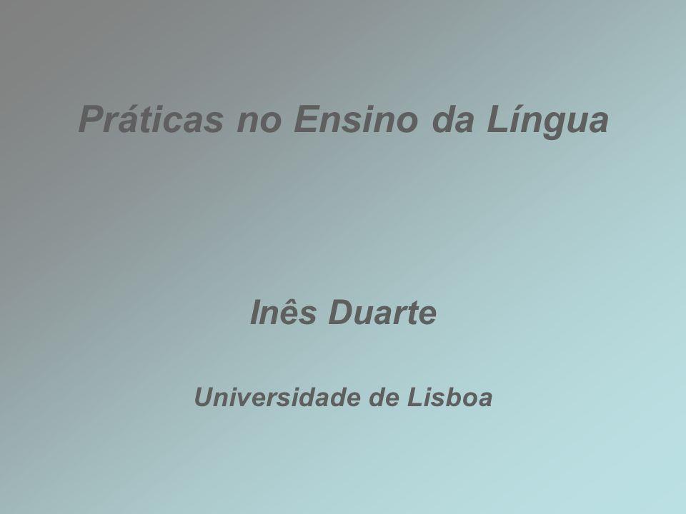 Práticas no Ensino da Língua Inês Duarte Universidade de Lisboa
