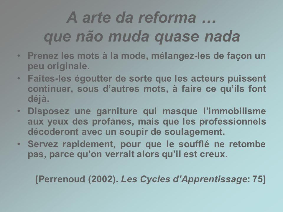 A arte da reforma … que não muda quase nada Prenez les mots à la mode, mélangez-les de façon un peu originale. Faites-les égoutter de sorte que les ac