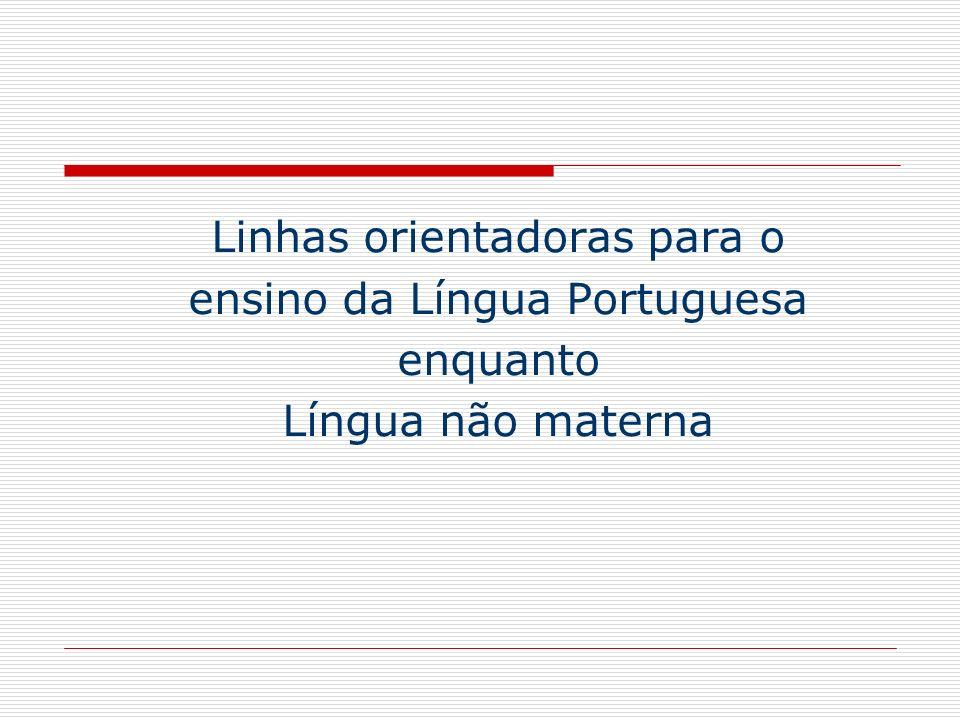 Linhas orientadores para o ensino do português enquanto língua não materna 2004-05 90.000 alunos no sistema escolar português 120 diferentes nacionalidades segundo a Rede Eurydice