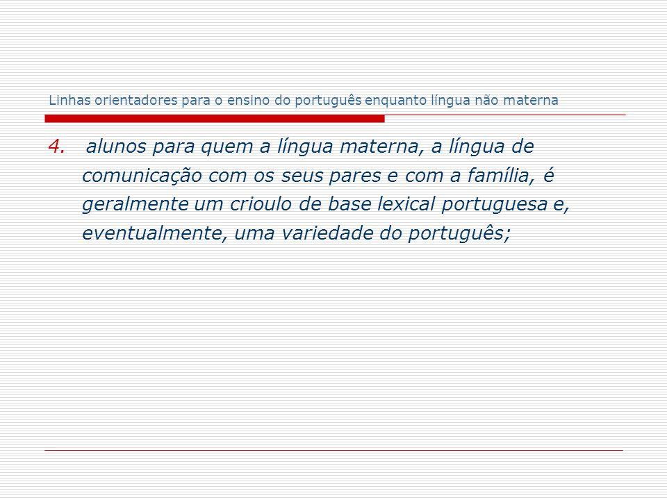 Linhas orientadores para o ensino do português enquanto língua não materna 4. alunos para quem a língua materna, a língua de comunicação com os seus p