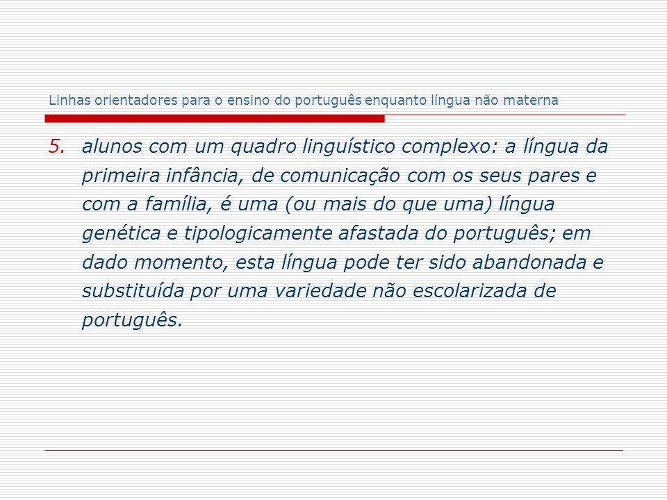 Linhas orientadores para o ensino do português enquanto língua não materna 5. alunos com um quadro linguístico complexo: a língua da primeira infância