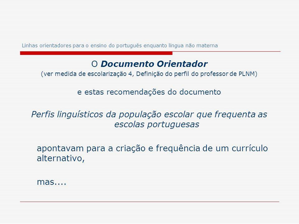 Linhas orientadores para o ensino do português enquanto língua não materna O Documento Orientador (ver medida de escolarização 4, Definição do perfil
