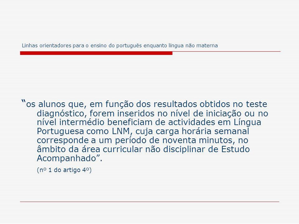 Linhas orientadores para o ensino do português enquanto língua não materna os alunos que, em função dos resultados obtidos no teste diagnóstico, forem