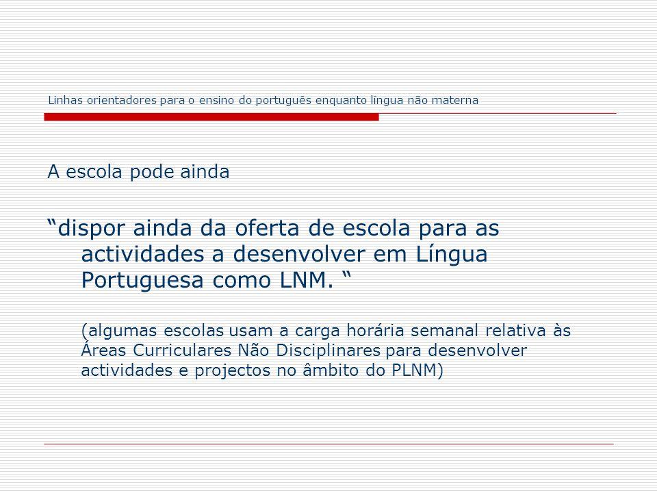 Linhas orientadores para o ensino do português enquanto língua não materna A escola pode ainda dispor ainda da oferta de escola para as actividades a