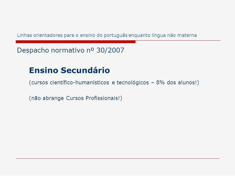 Linhas orientadores para o ensino do português enquanto língua não materna Despacho normativo nº 30/2007 Ensino Secundário (cursos científico-humaníst