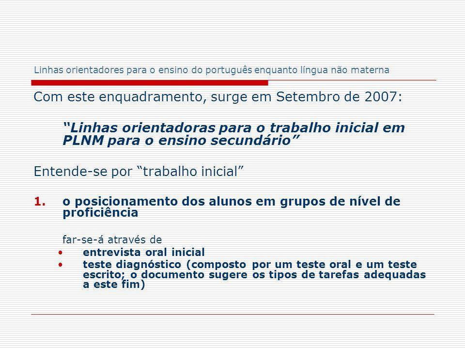 Linhas orientadores para o ensino do português enquanto língua não materna Com este enquadramento, surge em Setembro de 2007: Linhas orientadoras para