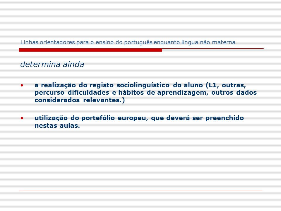 Linhas orientadores para o ensino do português enquanto língua não materna determina ainda a realização do registo sociolinguístico do aluno (L1, outr