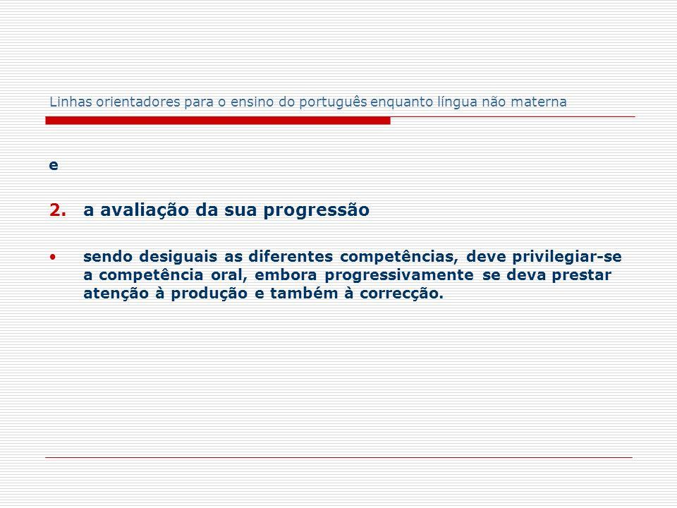 Linhas orientadores para o ensino do português enquanto língua não materna e 2. a avaliação da sua progressão sendo desiguais as diferentes competênci