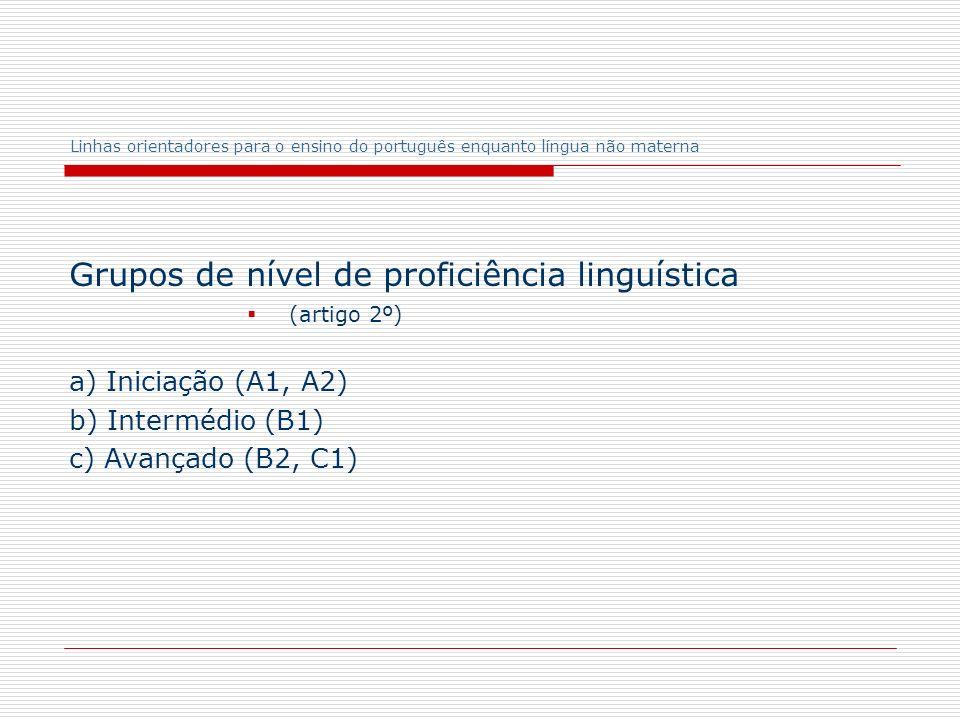 Linhas orientadores para o ensino do português enquanto língua não materna Grupos de nível de proficiência linguística (artigo 2º) a) Iniciação (A1, A