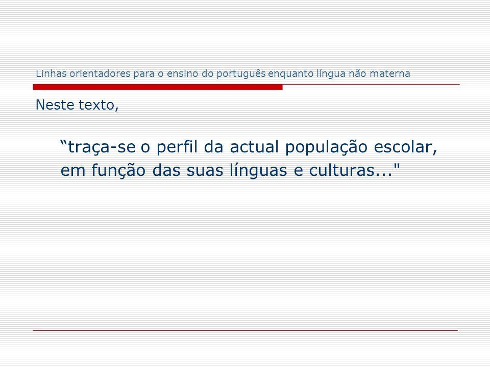 Linhas orientadores para o ensino do português enquanto língua não materna Neste texto, traça-se o perfil da actual população escolar, em função das s