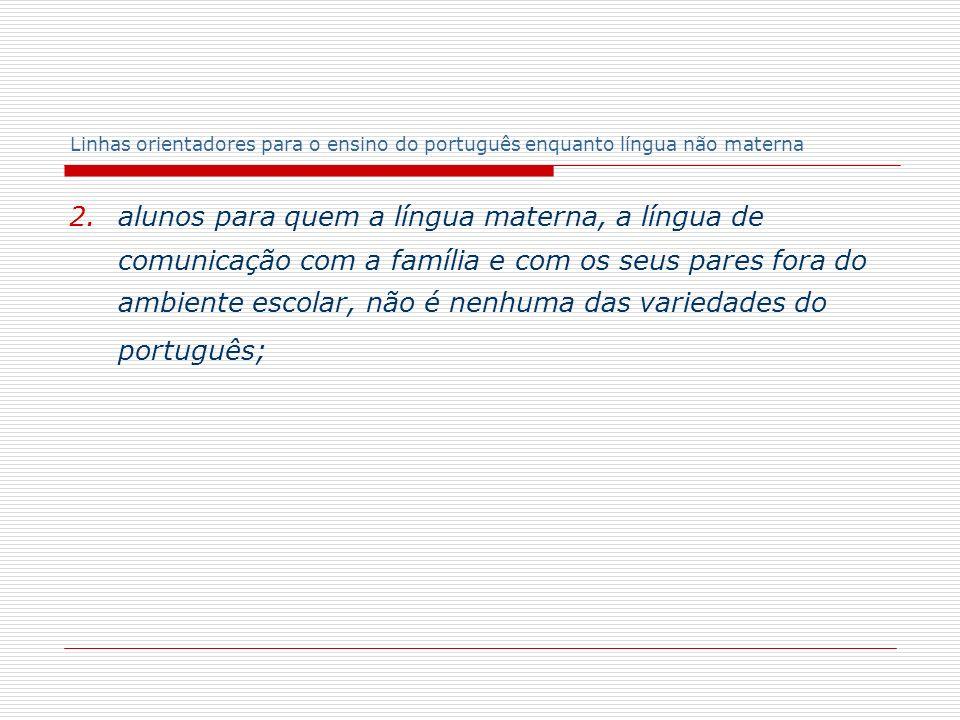 Linhas orientadores para o ensino do português enquanto língua não materna Despacho normativo nº 30/2007 Ensino Secundário (cursos científico-humanísticos e tecnológicos – 8% dos alunos!) (não abrange Cursos Profissionais!)