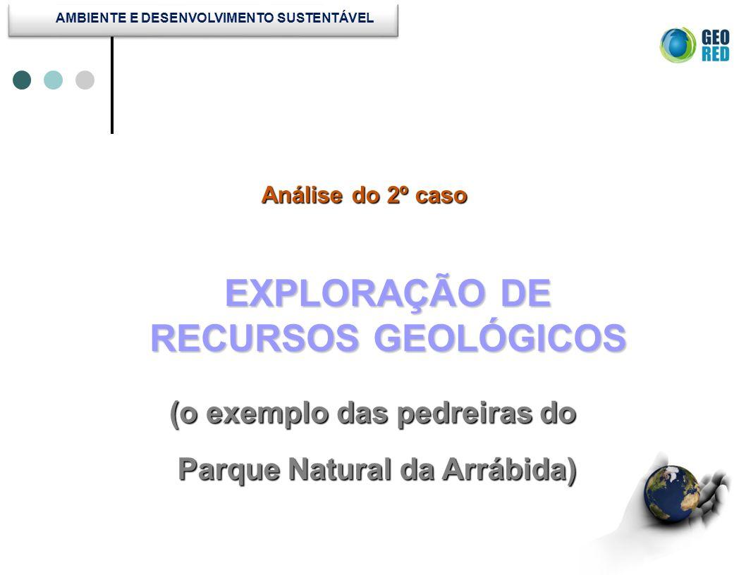Análise do 2º caso Análise do 2º caso EXPLORAÇÃO DE RECURSOS GEOLÓGICOS (o exemplo das pedreiras do Parque Natural da Arrábida)