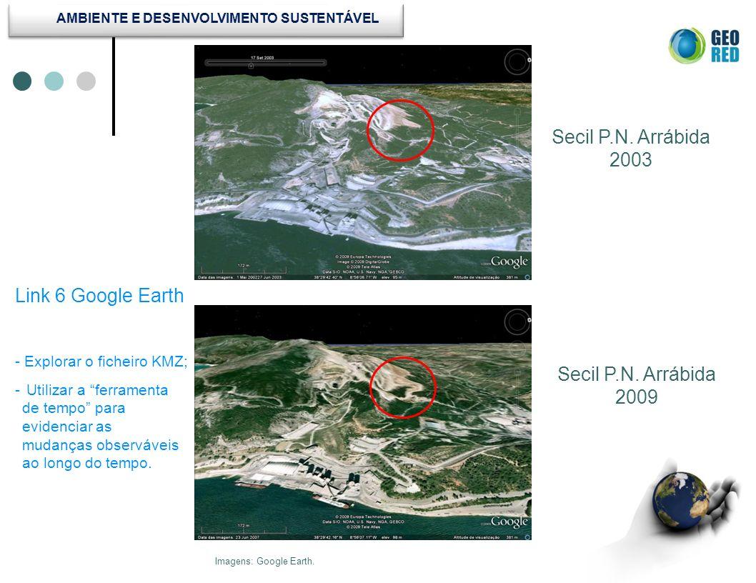 Secil P.N. Arrábida 2009 Secil P.N. Arrábida 2003 Link 6 Google Earth Imagens: Google Earth. - Explorar o ficheiro KMZ; - Utilizar a ferramenta de tem