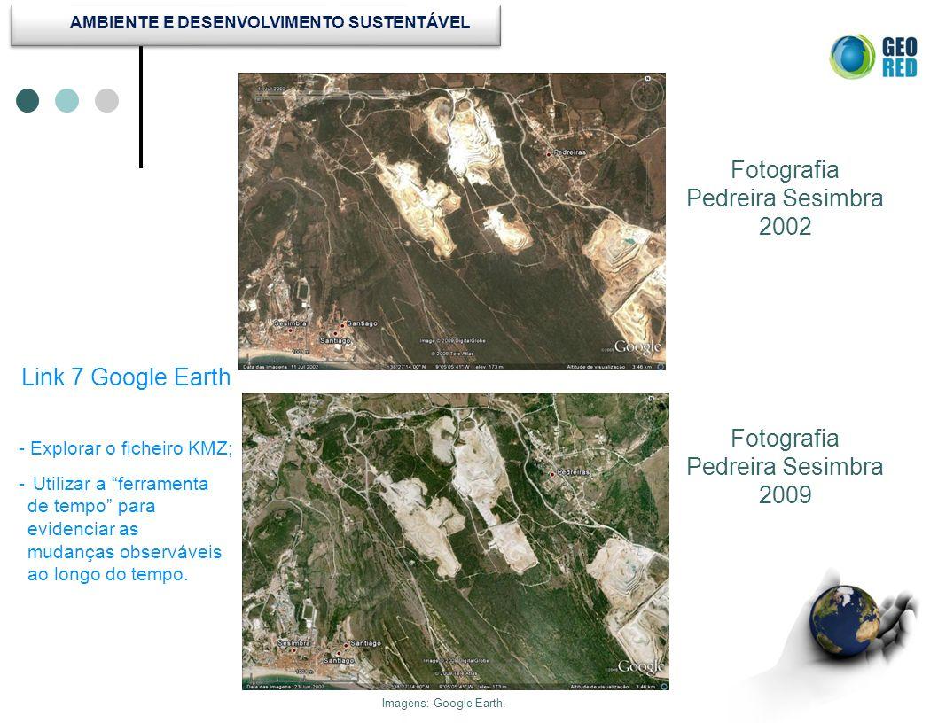 Fotografia Pedreira Sesimbra 2002 Imagens: Google Earth. Link 7 Google Earth Fotografia Pedreira Sesimbra 2009 - Explorar o ficheiro KMZ; - Utilizar a