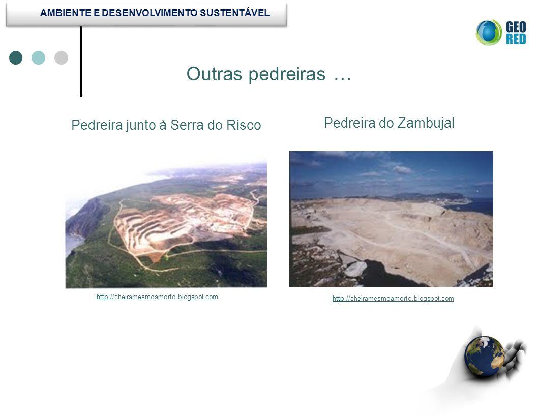 Outras pedreiras … Pedreira do Zambujal Pedreira junto à Serra do Risco http://http://cheiramesmoamorto.blogspot.com http://http://cheiramesmoamorto.b
