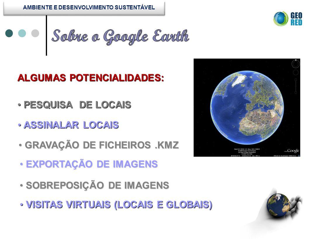 GOOGLE EARTH – O PROGRAMA (Principais botões) http://earth.google.com/intl/pt/ http://earth.google.com/intl/pt/userguide/v5/ 1 - Painel de pesquisa 2 - Visão geral do mapa 3 - Principais botões 9 - Mostrar no Google Maps 4 - Controlos de navegação (zoom, ver e rodar) 5 - Painel de camadas 6 - Painel de locais 7 - Adicionar conteúdo 8 - Barra de estado (coordenadas, elevação, data e fluxo de imagens)