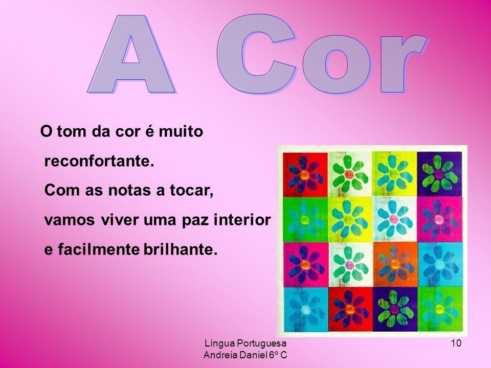 Língua Portuguesa Andreia Daniel 6º C 10 O tom da cor é muito reconfortante. Com as notas a tocar, vamos viver uma paz interior e facilmente brilhante