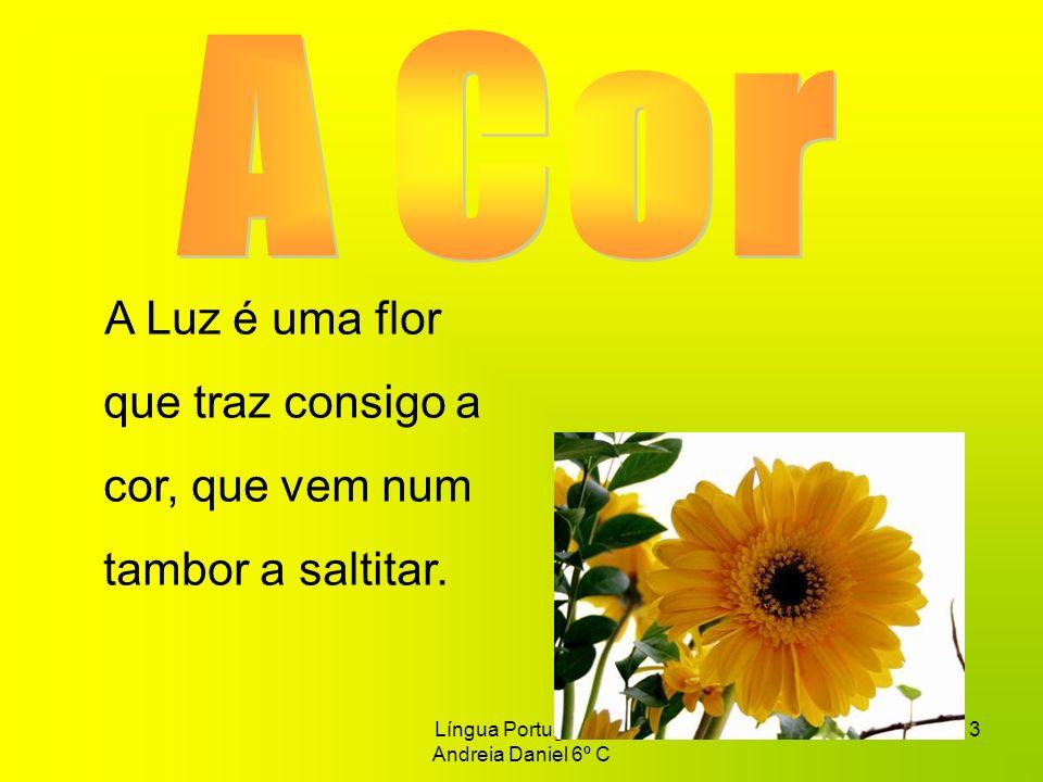Língua Portuguesa Andreia Daniel 6º C 4 Vermelho é de uma rosa que traz a cor na hora.