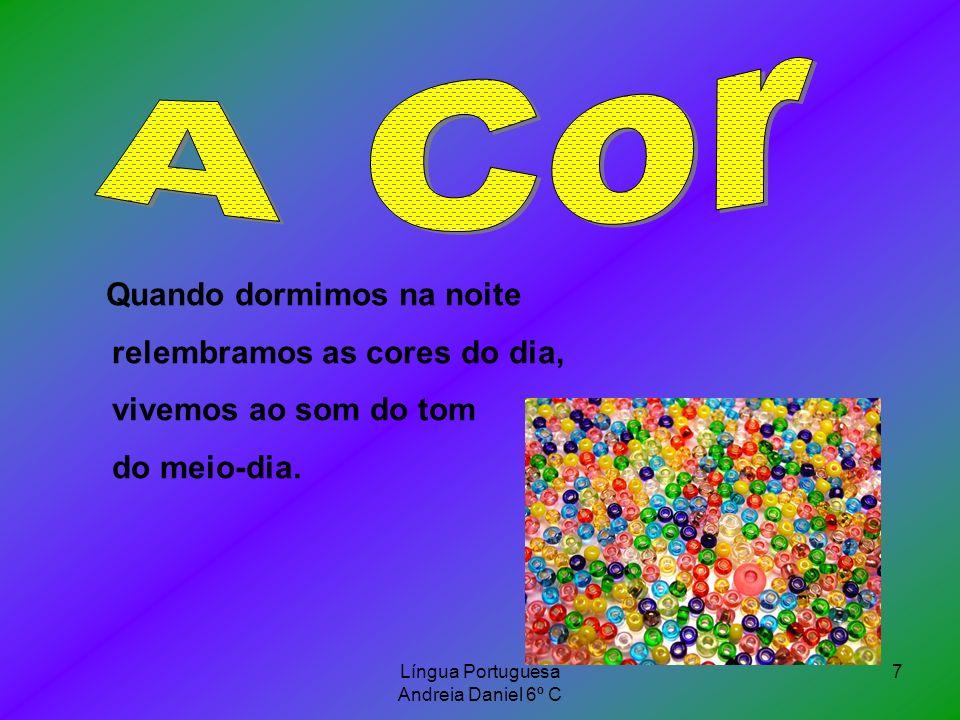 Língua Portuguesa Andreia Daniel 6º C 7 Quando dormimos na noite relembramos as cores do dia, vivemos ao som do tom do meio-dia.