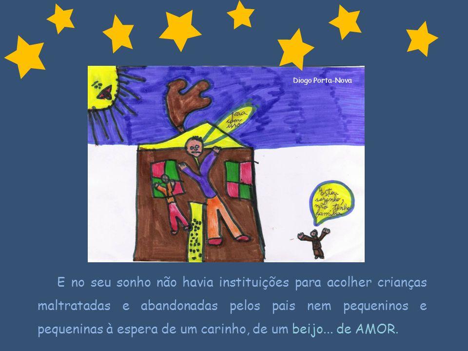 Diogo Porta-Nova E no seu sonho não havia instituições para acolher crianças maltratadas e abandonadas pelos pais nem pequeninos e pequeninas à espera