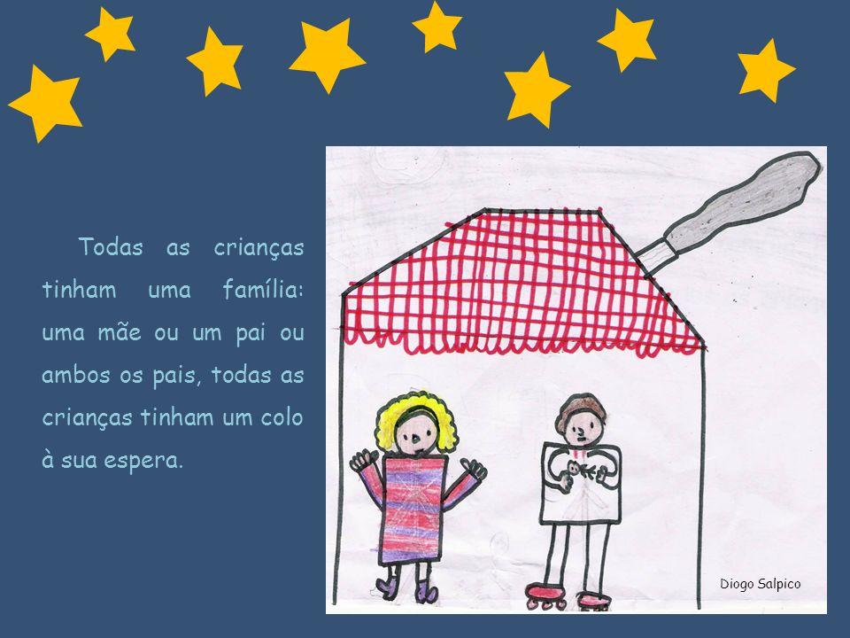 Todas as crianças tinham uma família: uma mãe ou um pai ou ambos os pais, todas as crianças tinham um colo à sua espera. Diogo Salpico