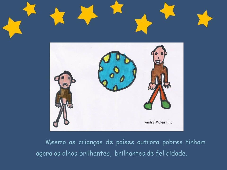 André Moleirinho Mesmo as crianças de países outrora pobres tinham agora os olhos brilhantes, brilhantes de felicidade.