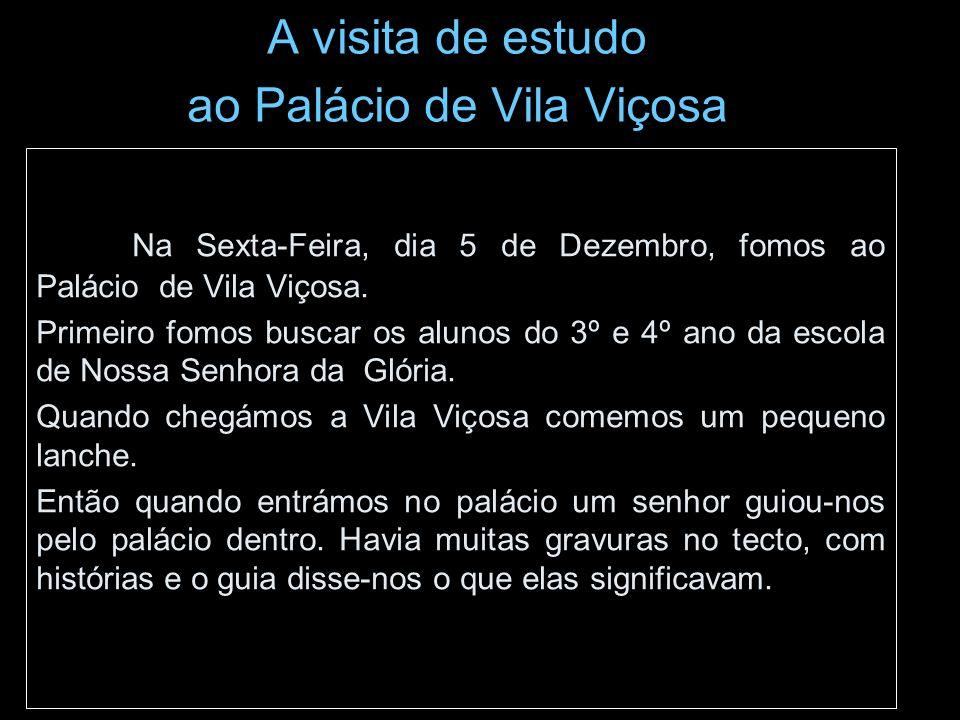 A visita de estudo ao Palácio de Vila Viçosa Na Sexta-Feira, dia 5 de Dezembro, fomos ao Palácio de Vila Viçosa. Primeiro fomos buscar os alunos do 3º