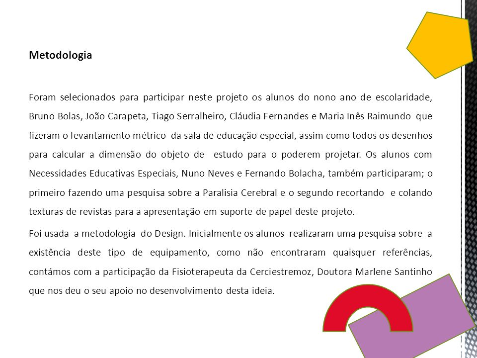 Metodologia Foram selecionados para participar neste projeto os alunos do nono ano de escolaridade, Bruno Bolas, João Carapeta, Tiago Serralheiro, Clá