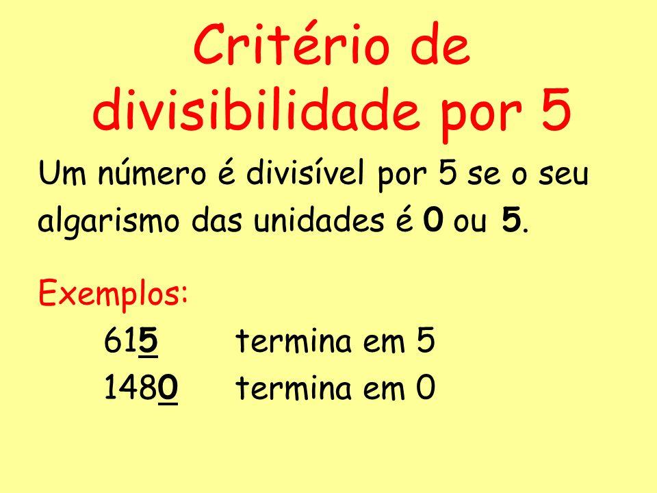 Considera o conjunto: {10, 12, 25, 58, 60, 65, 126, 250, 714, 5500}. Quais os números que são divisíveis por 5? {10, 25, 60, 65, 250, 5500} Exercício: