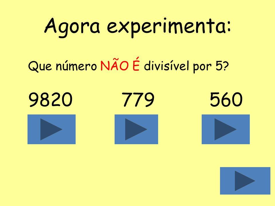 Critério de divisibilidade por 5 Um número é divisível por 5 se o seu algarismo das unidades é 0 ou 5. Exemplos: 615termina em 5 1480termina em 0