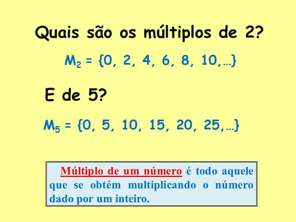 Quais são os múltiplos de 2.M 2 = {0, 2, 4, 6, 8, 10,…} E de 5.