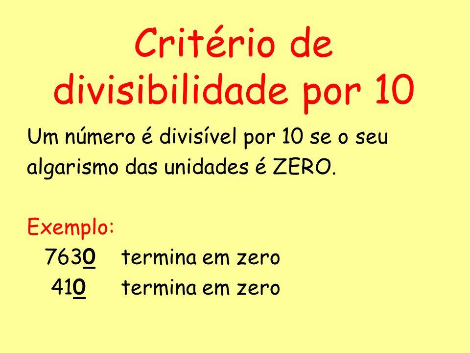 Considera o conjunto: {10, 12, 25, 58, 60, 65, 126, 250, 714, 5500}. Quais os números que são divisíveis por 10? {10, 60, 250, 5500} Exercício: