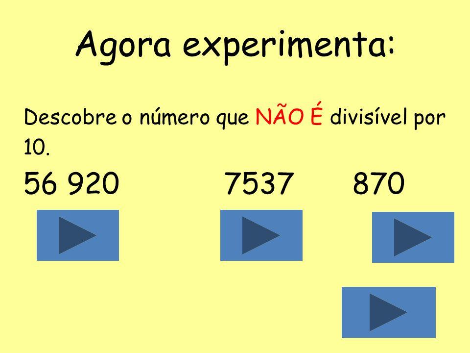Critério de divisibilidade por 10 Um número é divisível por 10 se o seu algarismo das unidades é ZERO. Exemplo: 7630termina em zero 410termina em zero