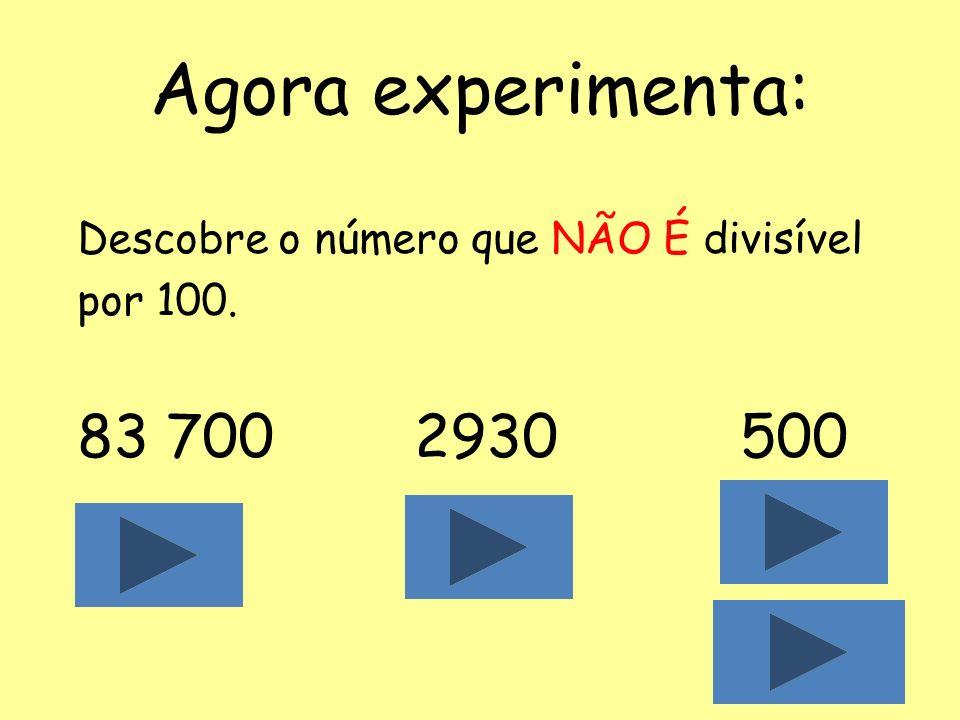 Critério de divisibilidade por 100 Um número é divisível por 100 se os seus algarismos das unidades e das dezenas são ambos ZERO. Exemplo: 8600 termin