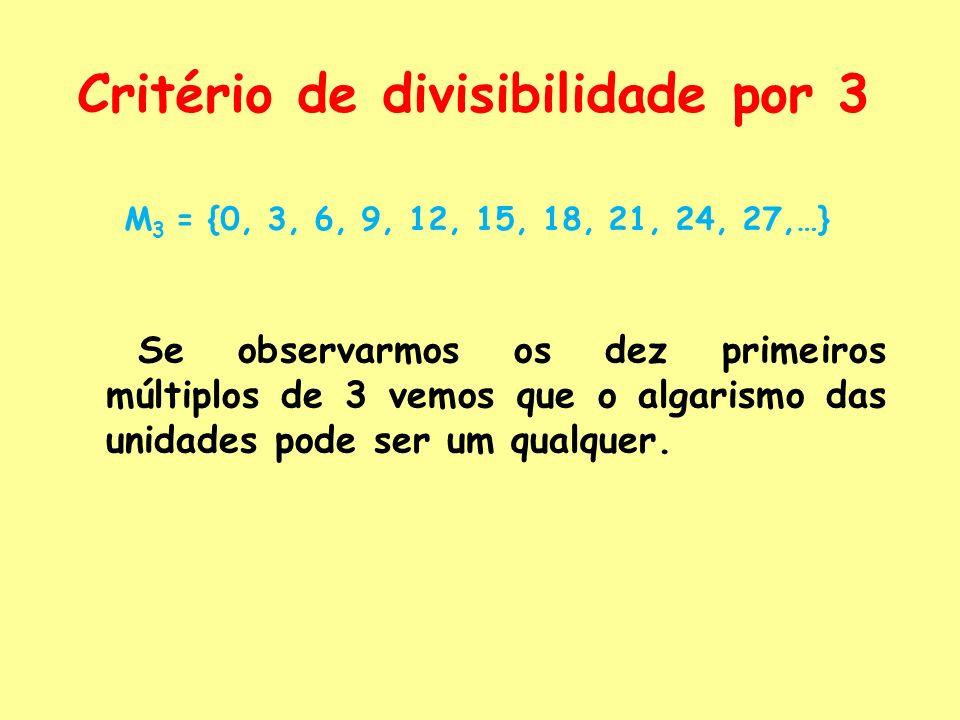 Critério de divisibilidade por 2, 5 ou 10 0, 2, 4, 6 ou 8 0 ou 5 0