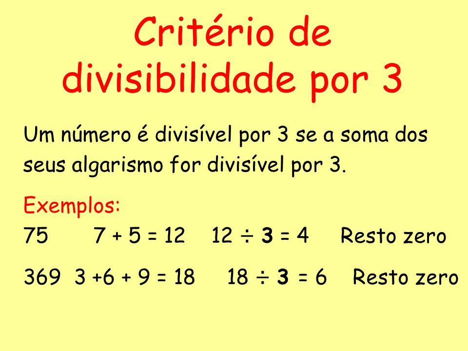 Múltiplos de 3Soma dos algarismos 9 12 33 69 426 8703 A soma dos algarismos é sempre um múltiplo de 3 Vamos experimentar somar os algarismos de número