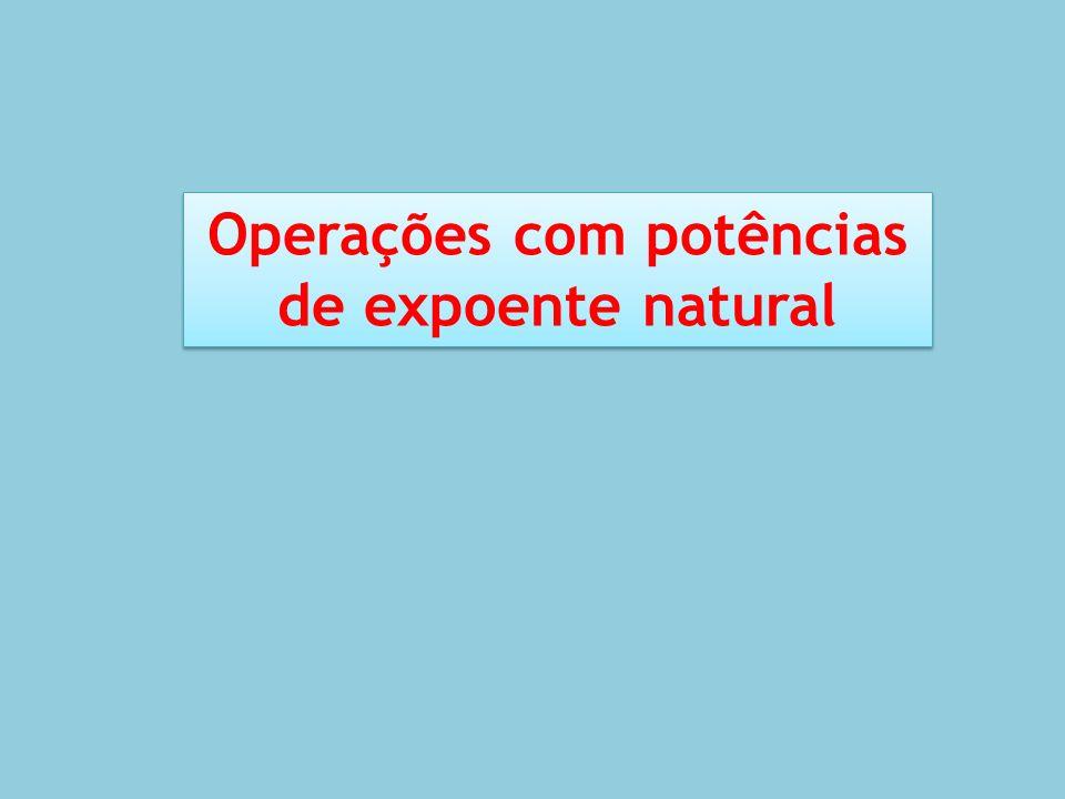 Operações com potências de expoente natural