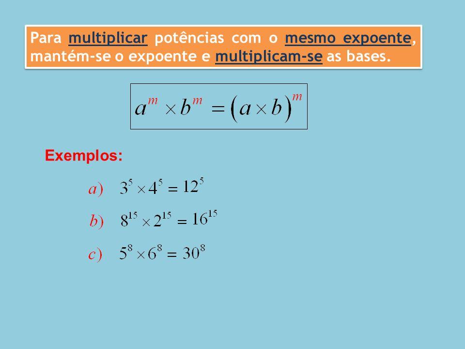 Para multiplicar potências com o mesmo expoente, mantém-se o expoente e multiplicam-se as bases. Exemplos: