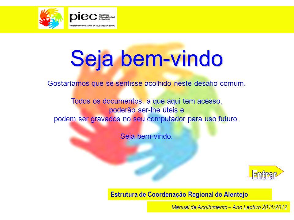 Seja bem-vindo Estrutura de Coordenação Regional do Alentejo Manual de Acolhimento – Ano Lectivo 2011/2012 Gostaríamos que se sentisse acolhido neste