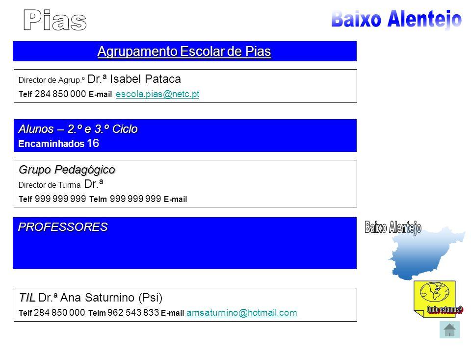 Agrupamento Escolar de Pias Director de Agrup.º Dr.ª Isabel Pataca Telf 284 850 000 E-mail escola.pias@netc.pt escola.pias@netc.pt Alunos – 2.º e 3.º